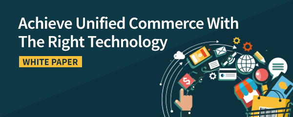 Achieve Unified Commerce With The Right Technology