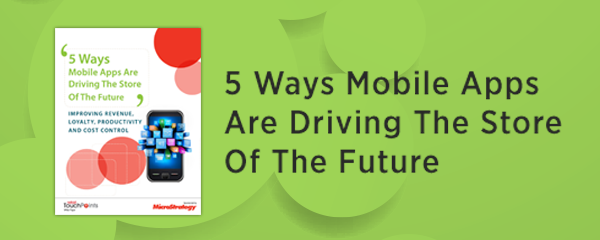 5 Ways Mobile Apps Are Driving The Store Of The Future