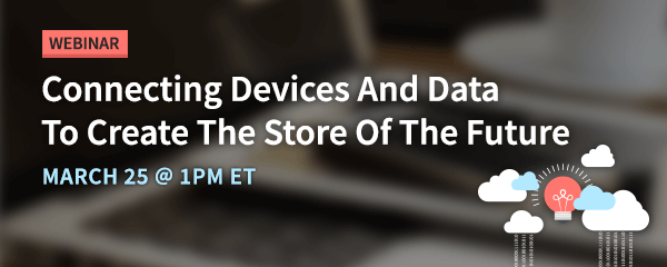 Connecting Devices And Data To Create The Store Of The Future